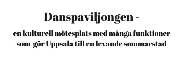 Danspaviljongen - en kulturell mötesplats som gör Uppsala till en levande sommarstad.